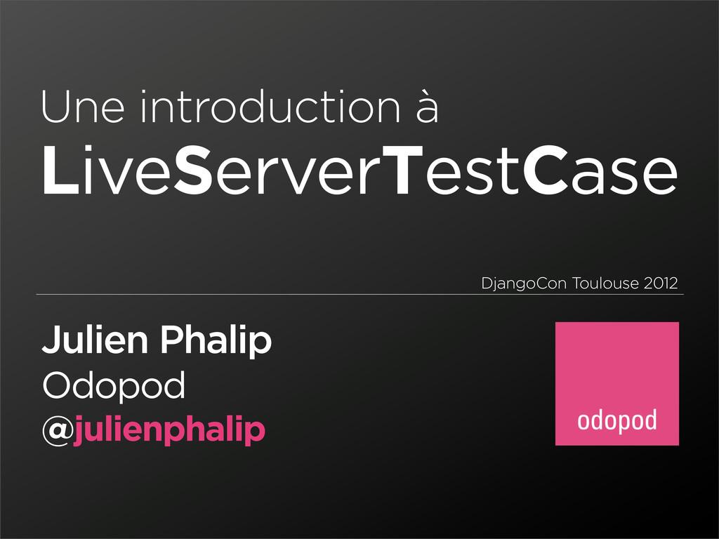 Une introduction à LiveServerTestCase Julien Ph...