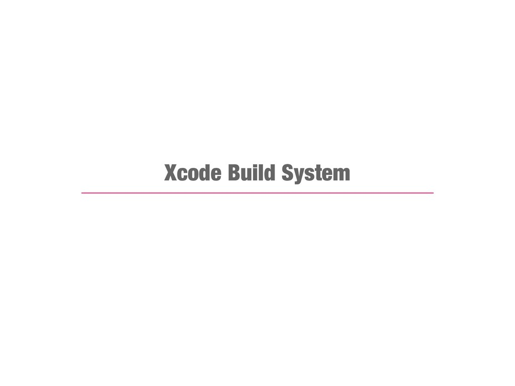 Xcode Build System