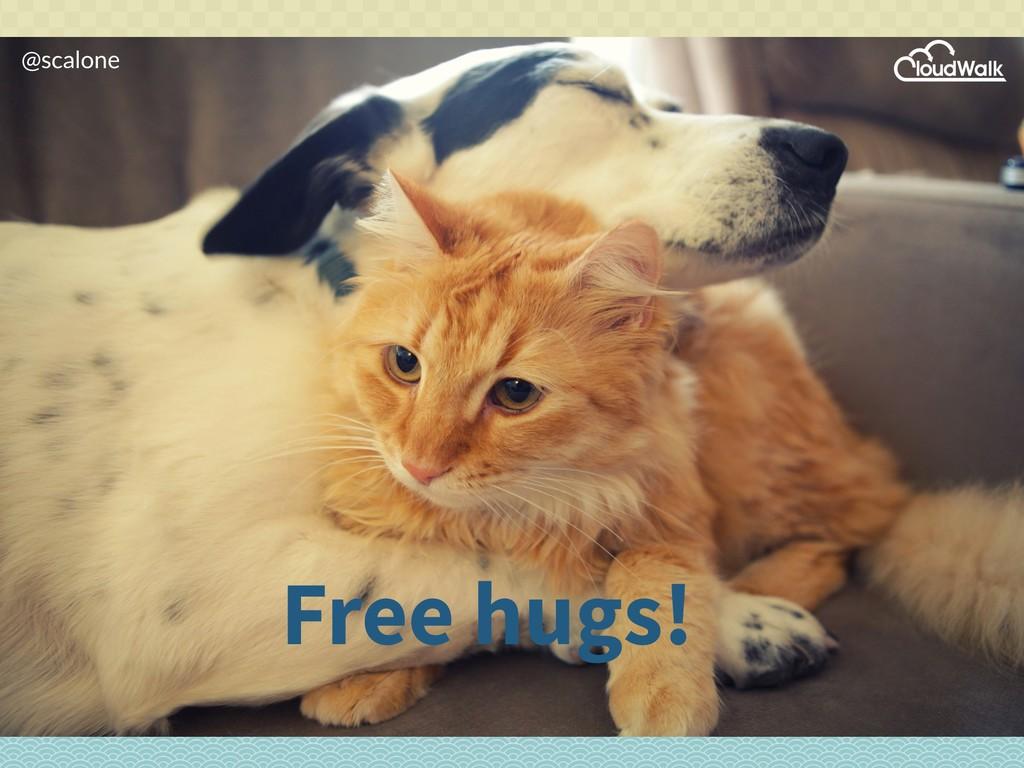 @scalone @scalone Free hugs!