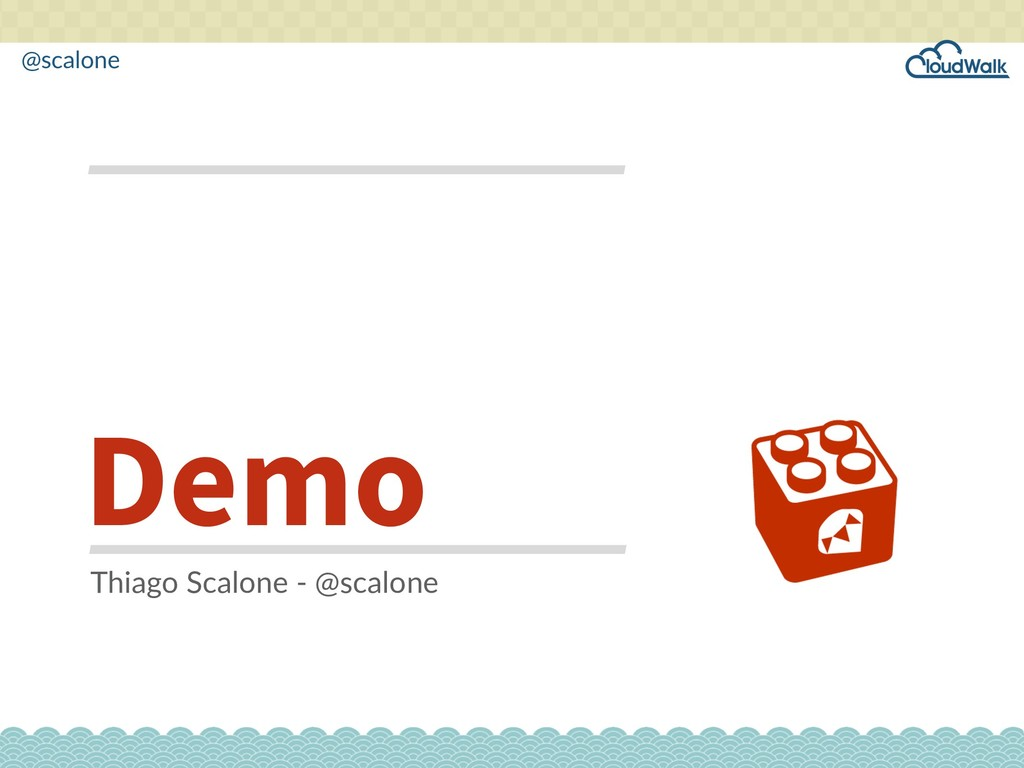 @scalone Demo Thiago Scalone - @scalone