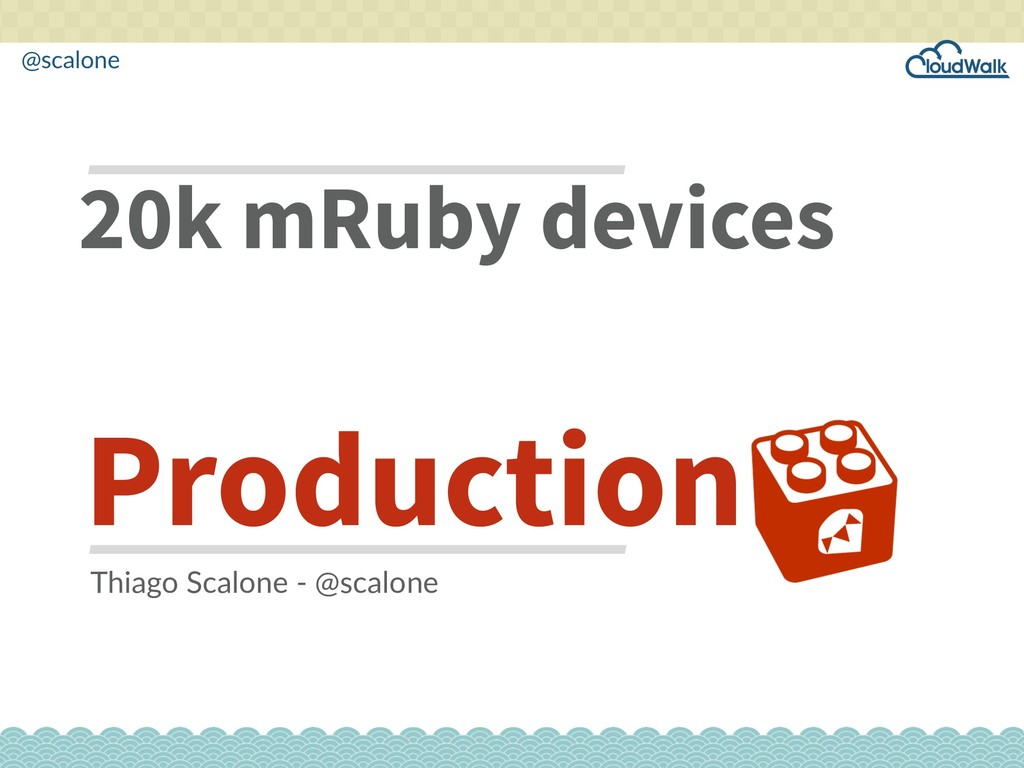 @scalone 20k mRuby devices Production Thiago Sc...