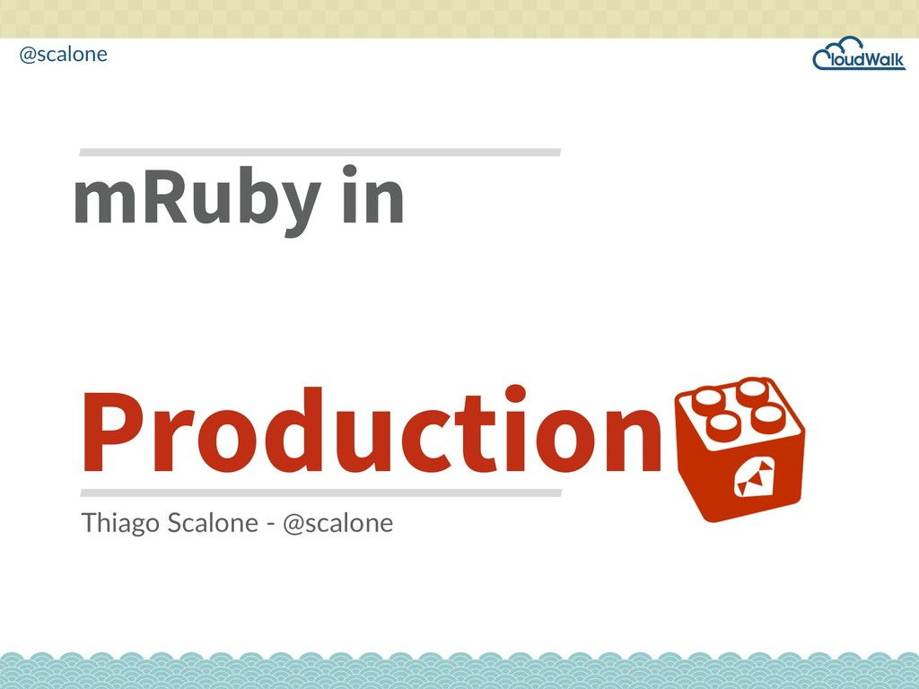@scalone mRuby in Production Thiago Scalone - @...
