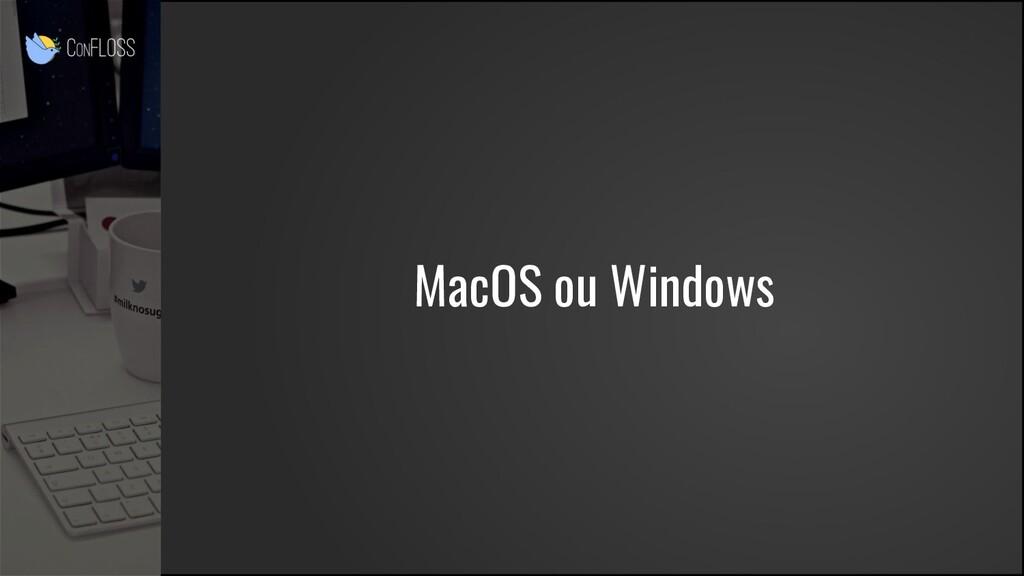 MacOS ou Windows