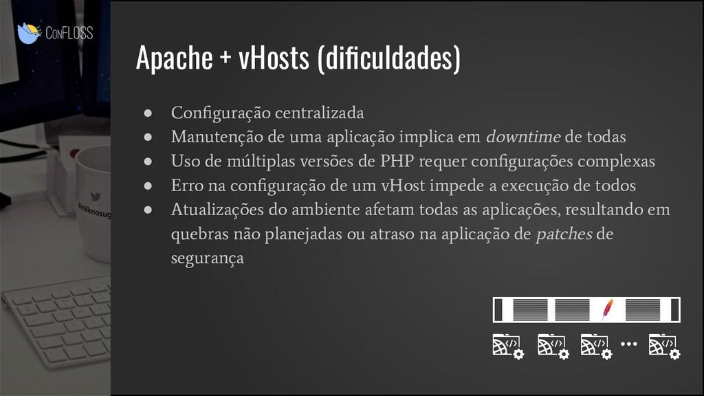 Apache + vHosts (dificuldades) ● Configuração cen...