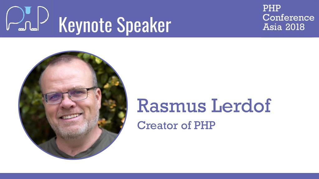 Keynote Speaker Rasmus Lerdof Creator of PHP
