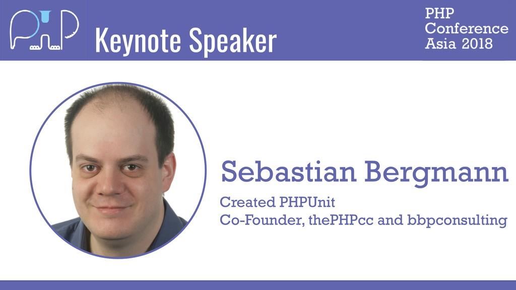 Keynote Speaker Sebastian Bergmann Created PHPU...