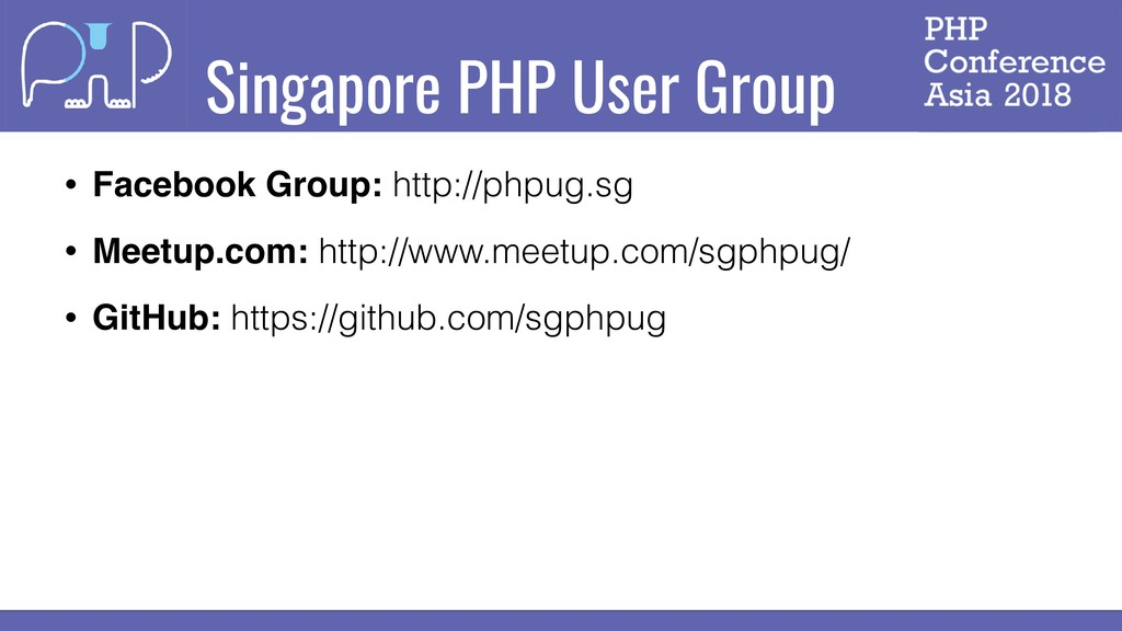 Singapore PHP User Group • Facebook Group: http...