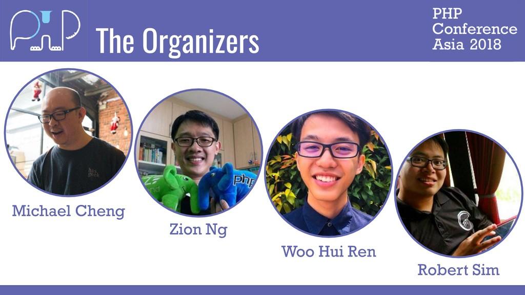 The Organizers Michael Cheng Zion Ng Woo Hui Re...