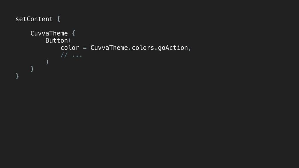 setContent { CuvvaTheme { Button( color = Cuvva...