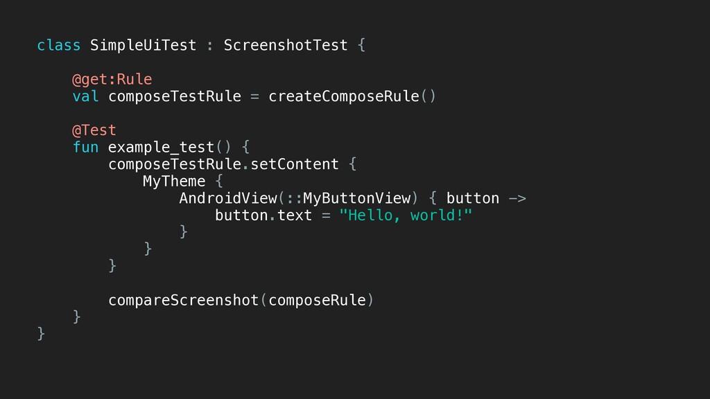 class SimpleUiTest : ScreenshotTest { @get:Rule...