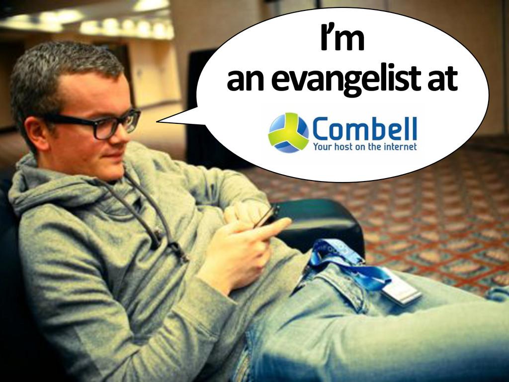 I'm# an#evangelist#at