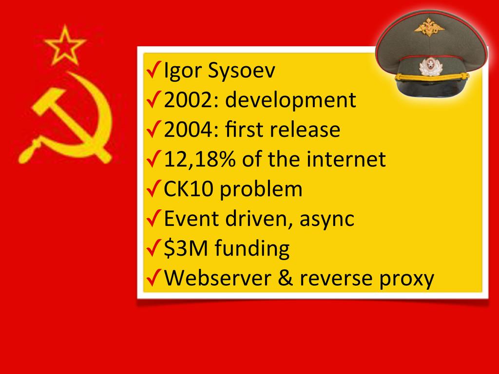 ✓Igor$Sysoev ✓2002:$development ✓2004:$first$rel...
