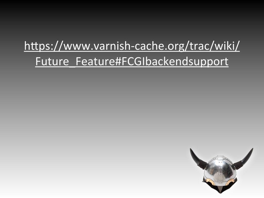 hWps://www.varnish0cache.org/trac/wiki/ Future_...