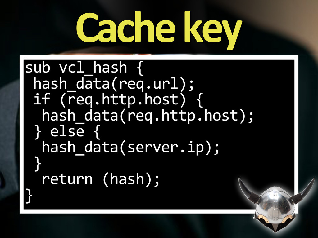 Cache'key sub%vcl_hash%{ hash_data(req.url); if...