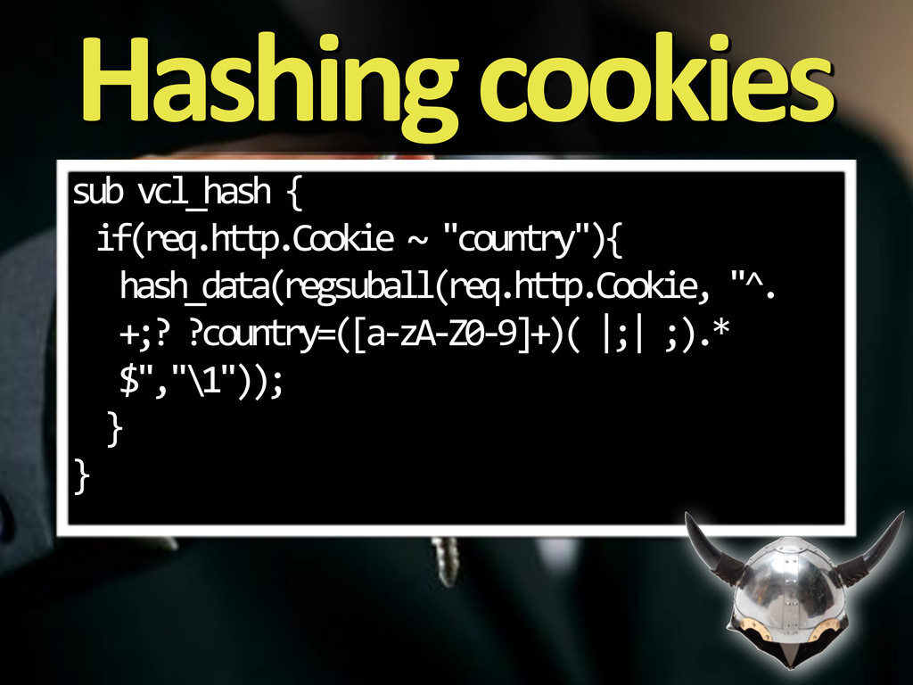 Hashing'cookies sub%vcl_hash%{ if(req.http.Cook...
