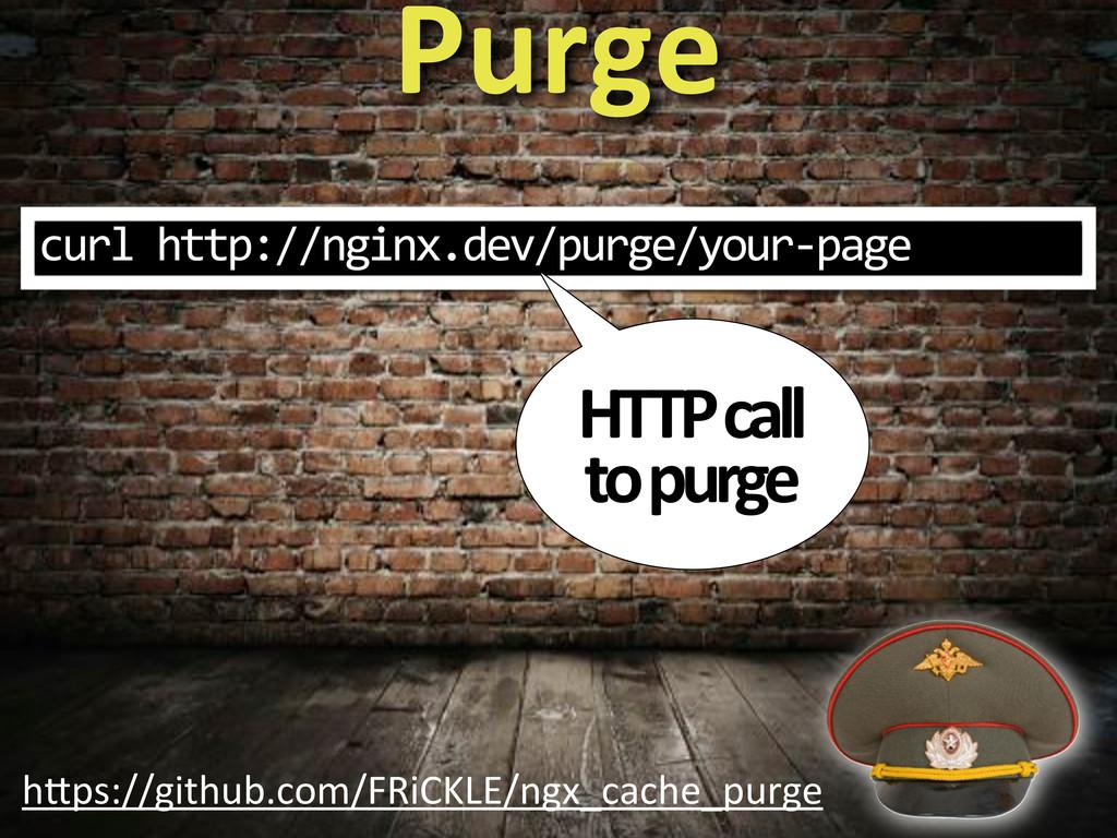 Purge hWps://github.com/FRiCKLE/ngx_cache_purge...