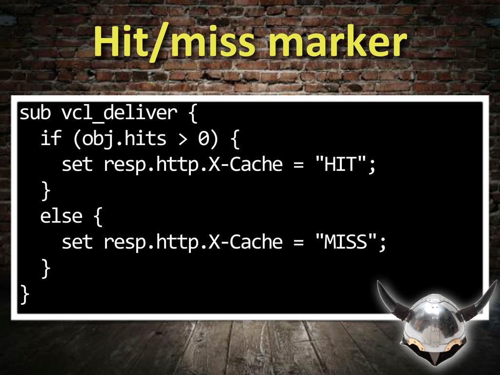 Hit/miss#marker sub%vcl_deliver%{ %%if%(obj.hit...