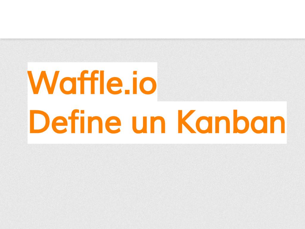 Waffle.io Define un Kanban