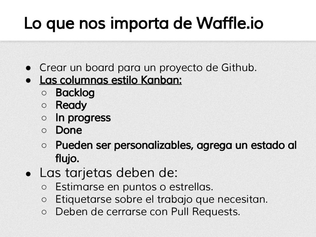 Lo que nos importa de Waffle.io ● Crear un boar...