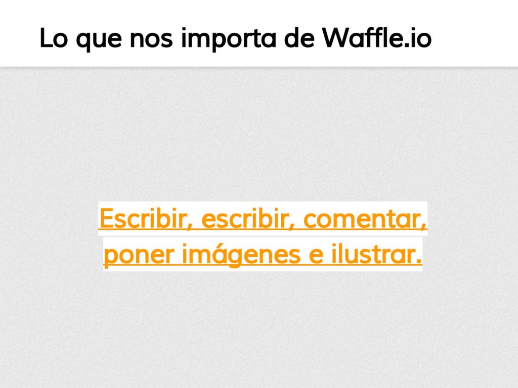 Lo que nos importa de Waffle.io Escribir, escri...