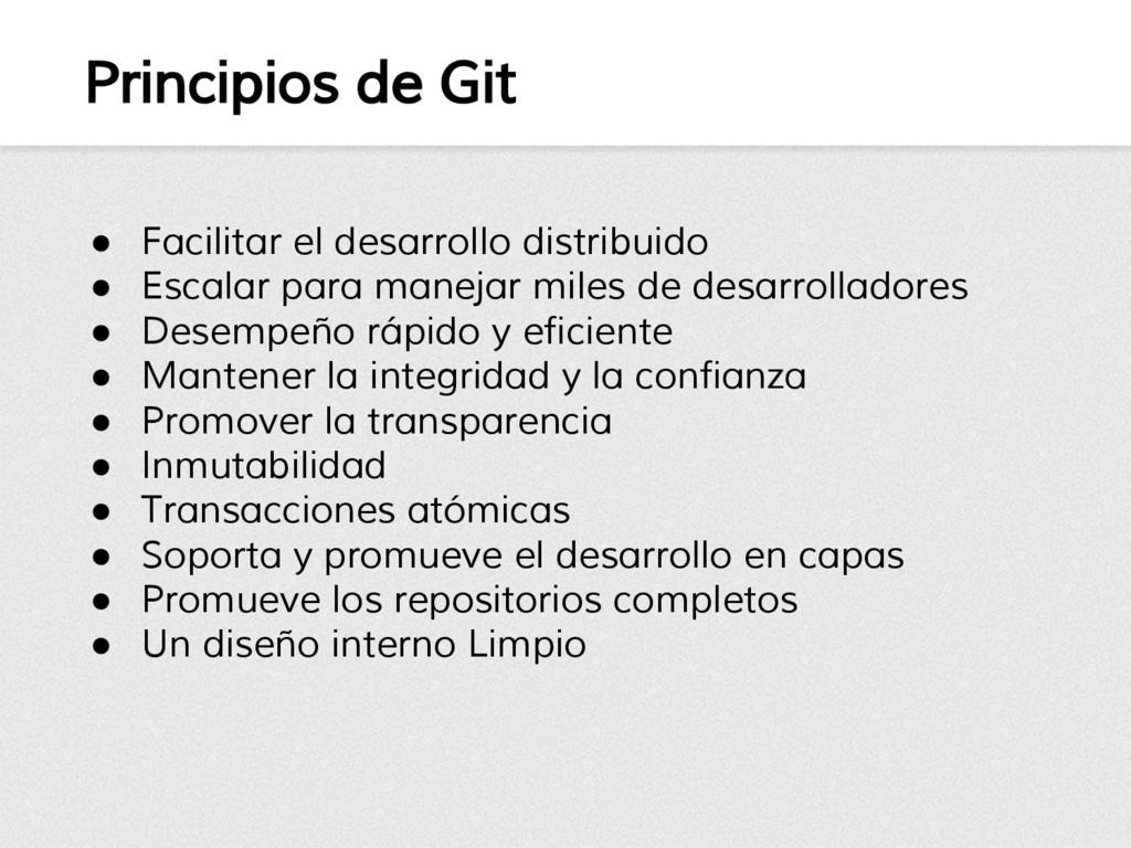 Principios de Git ● Facilitar el desarrollo dis...