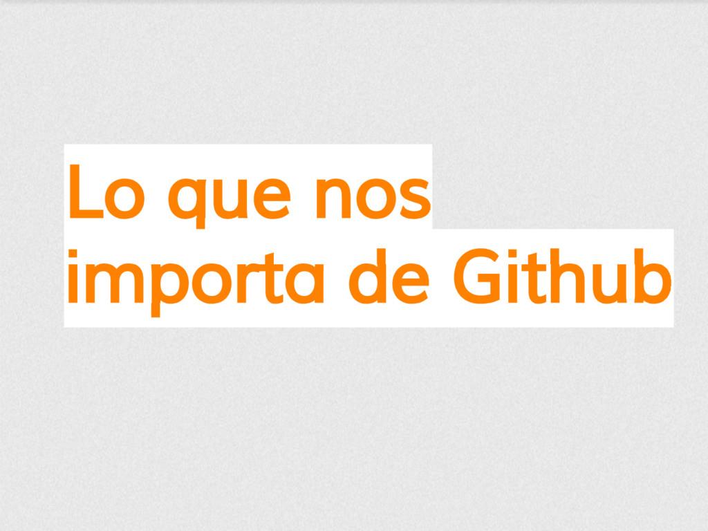 Lo que nos importa de Github