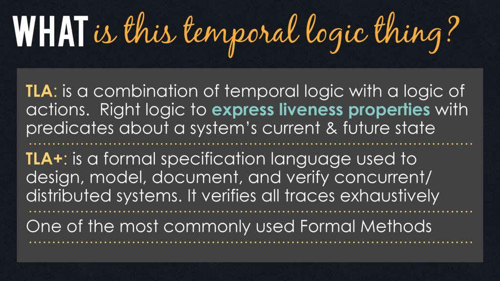 WhATis this temporal logic thing? TLA: is a com...