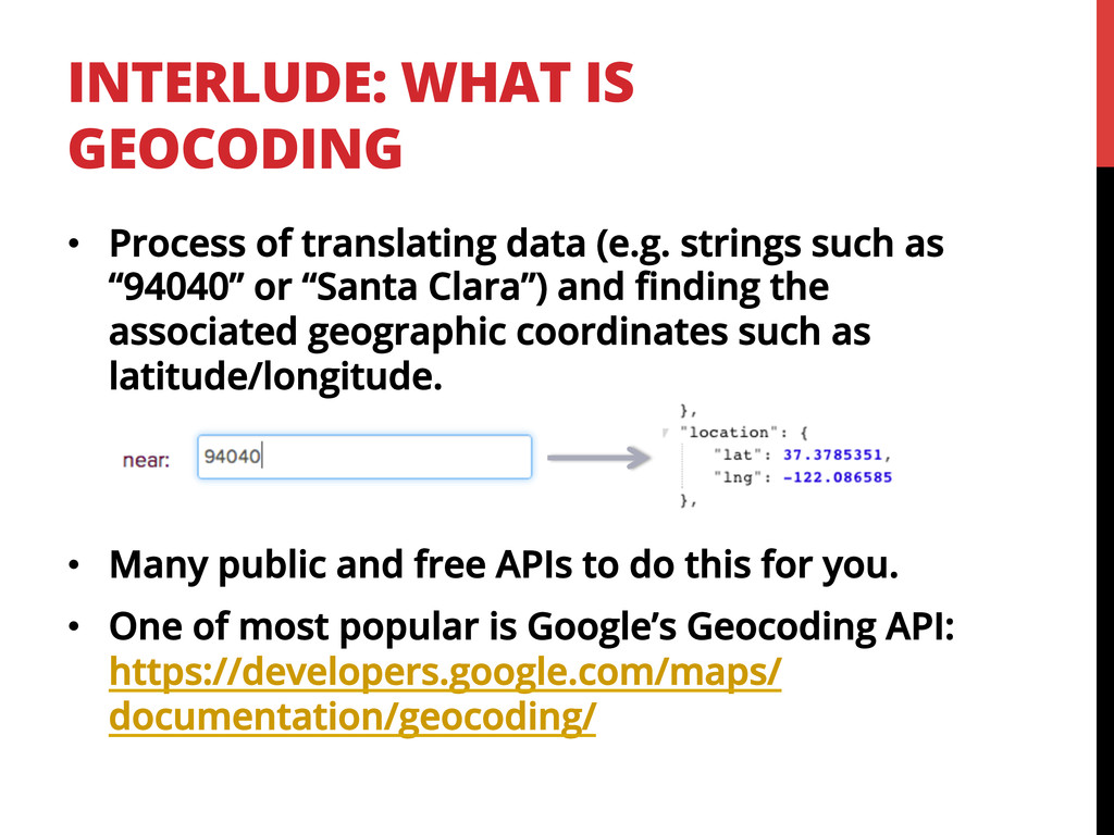 INTERLUDE: WHAT IS GEOCODING •  Process of tran...