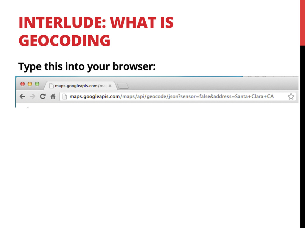 INTERLUDE: WHAT IS GEOCODING Type this into you...