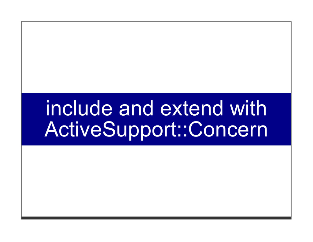 include and extend with ActiveSupport::Concern