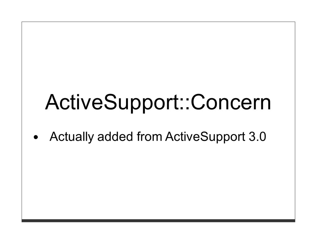 ActiveSupport::Concern Actually added from Acti...