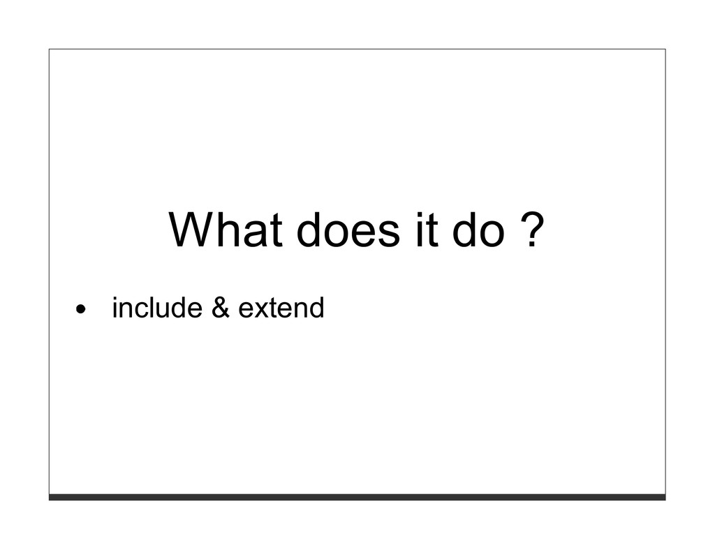 What does it do ? include & extend