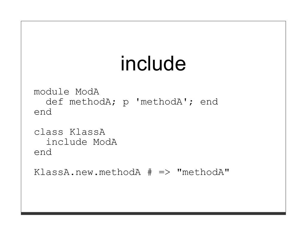 include module ModA def methodA; p 'methodA'; e...
