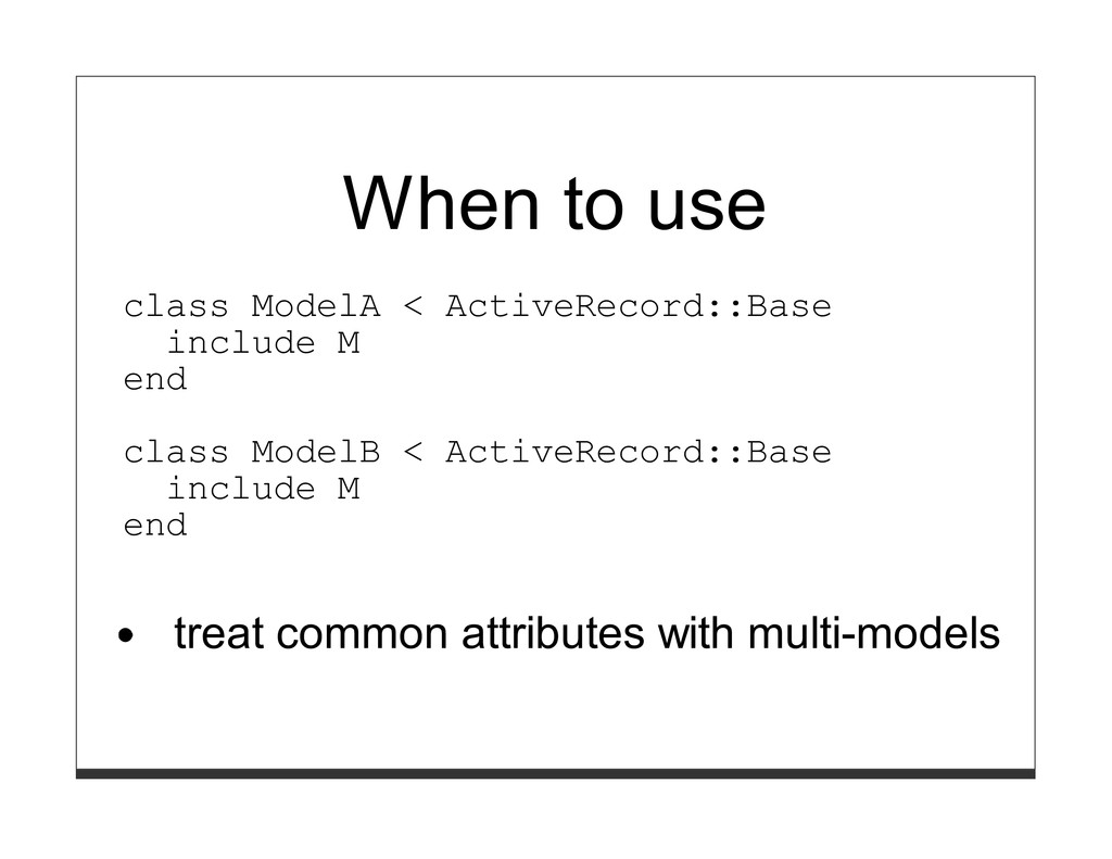 When to use class ModelA < ActiveRecord::Base i...