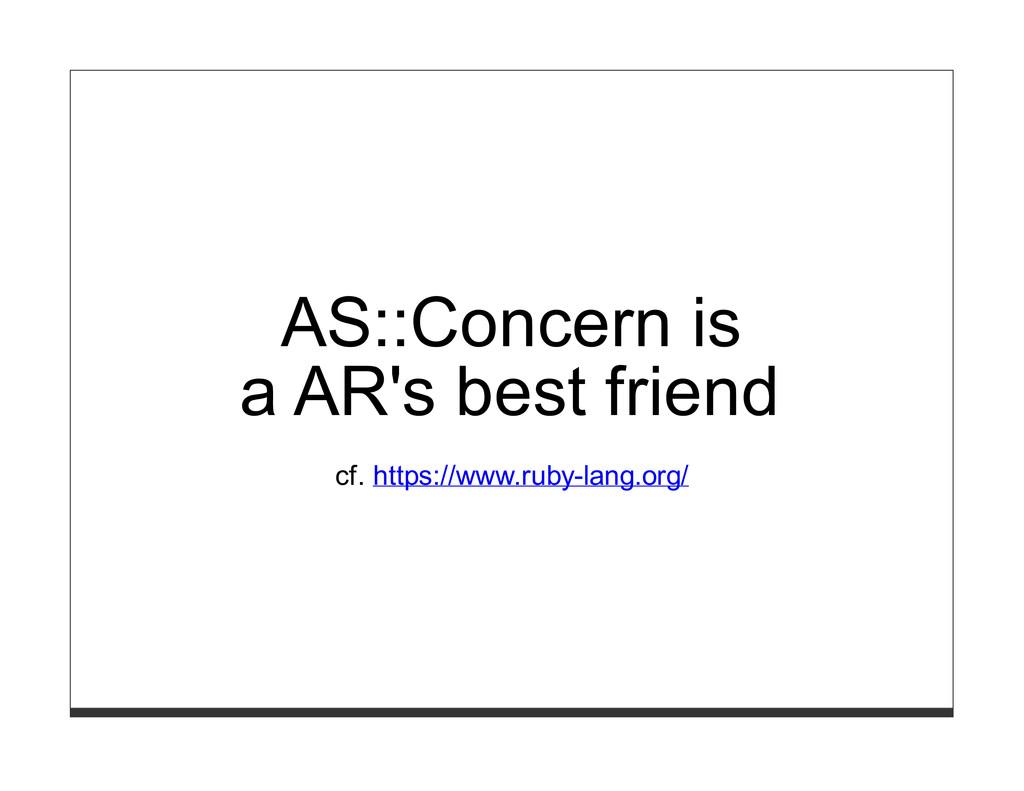 AS::Concern is a AR's best friend cf. https://w...