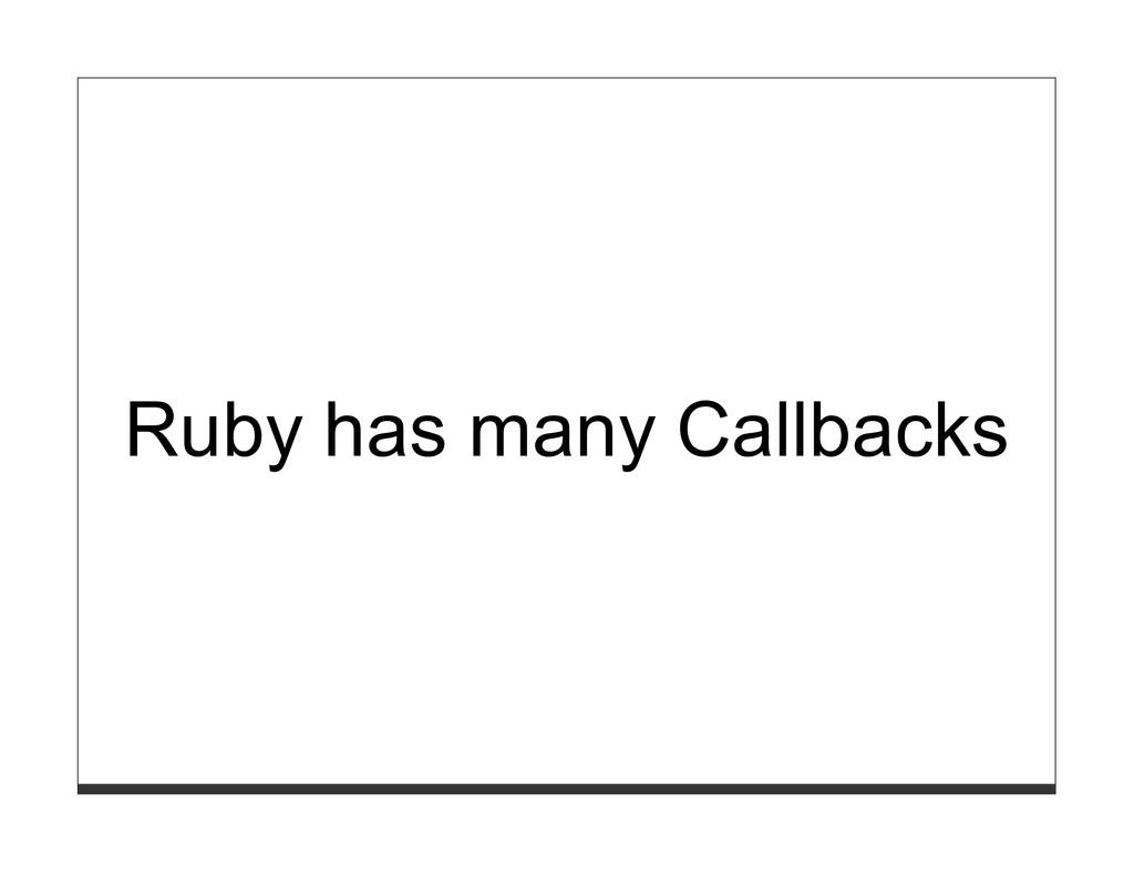 Ruby has many Callbacks