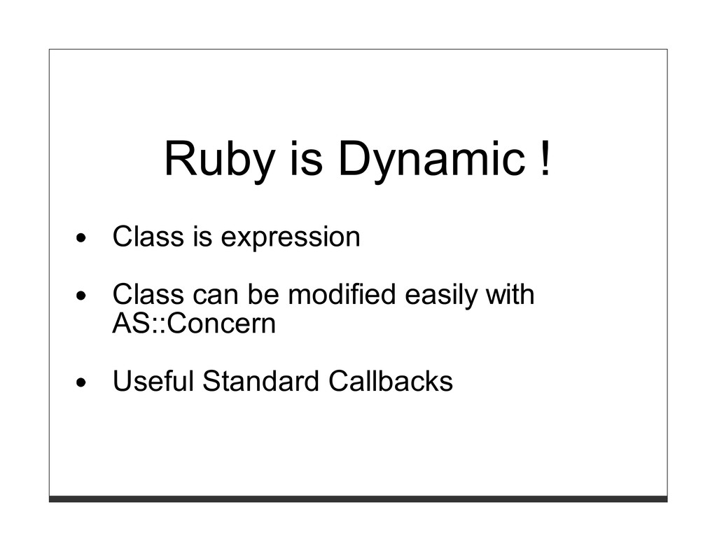 Ruby is Dynamic ! Class is expression Class can...