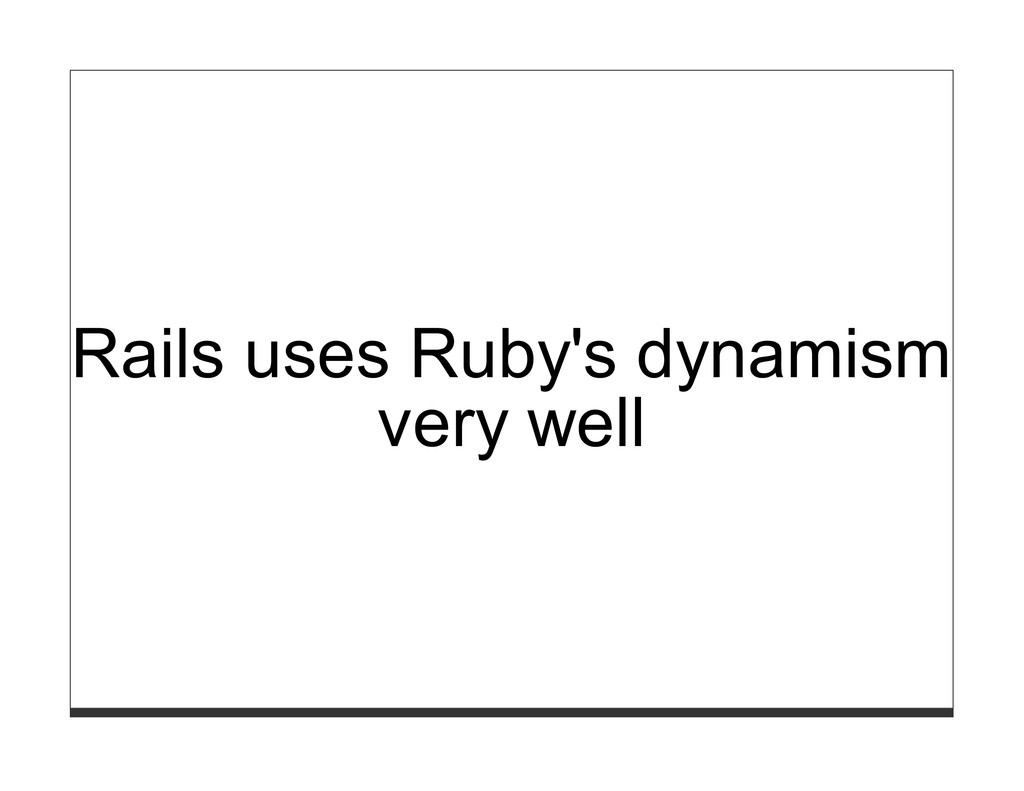 Rails uses Ruby's dynamism very well