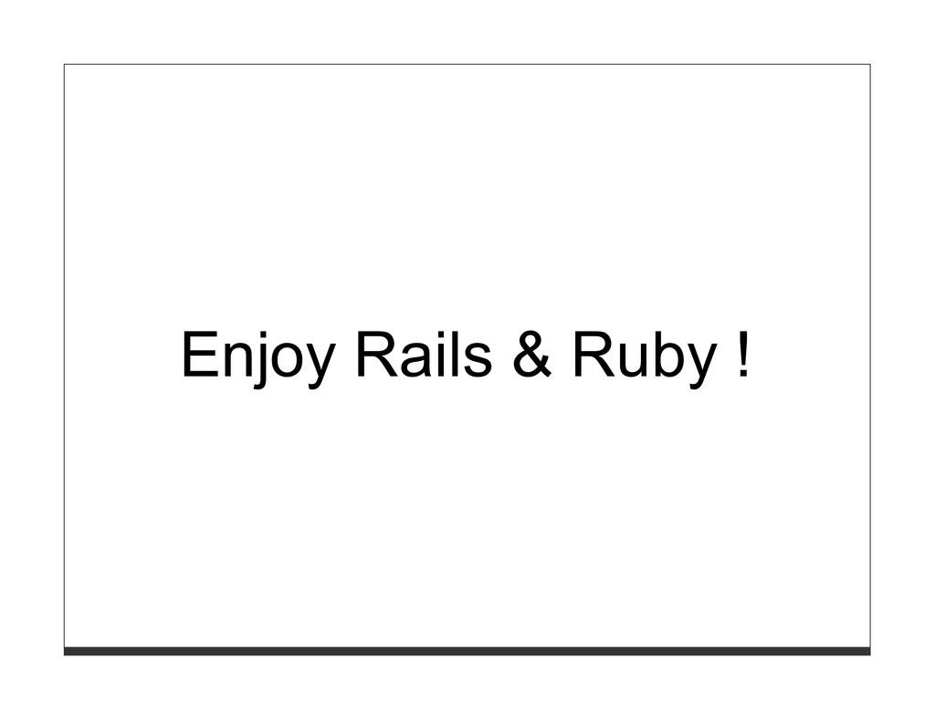 Enjoy Rails & Ruby !