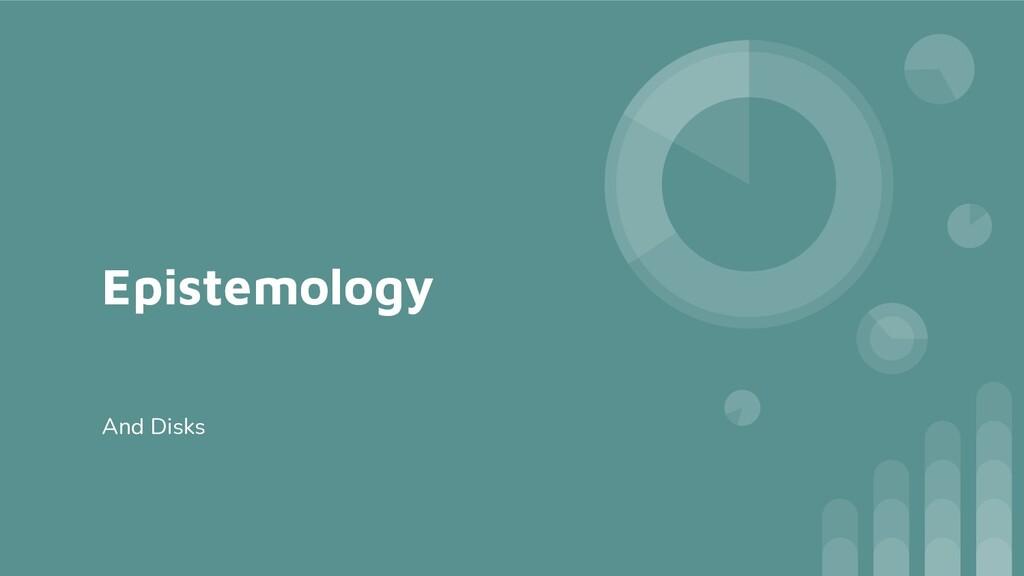 Epistemology And Disks