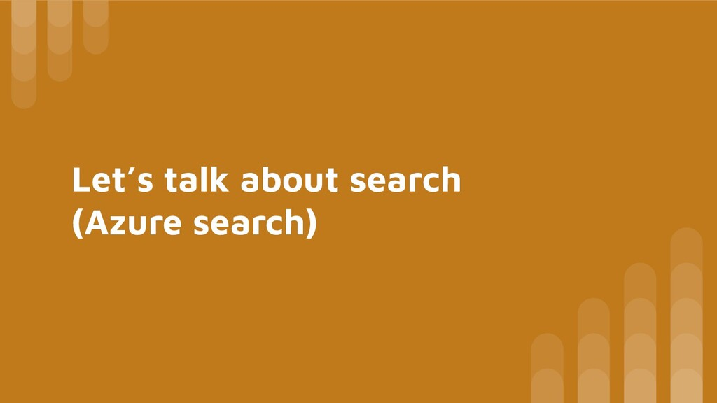 Let's talk about search (Azure search)