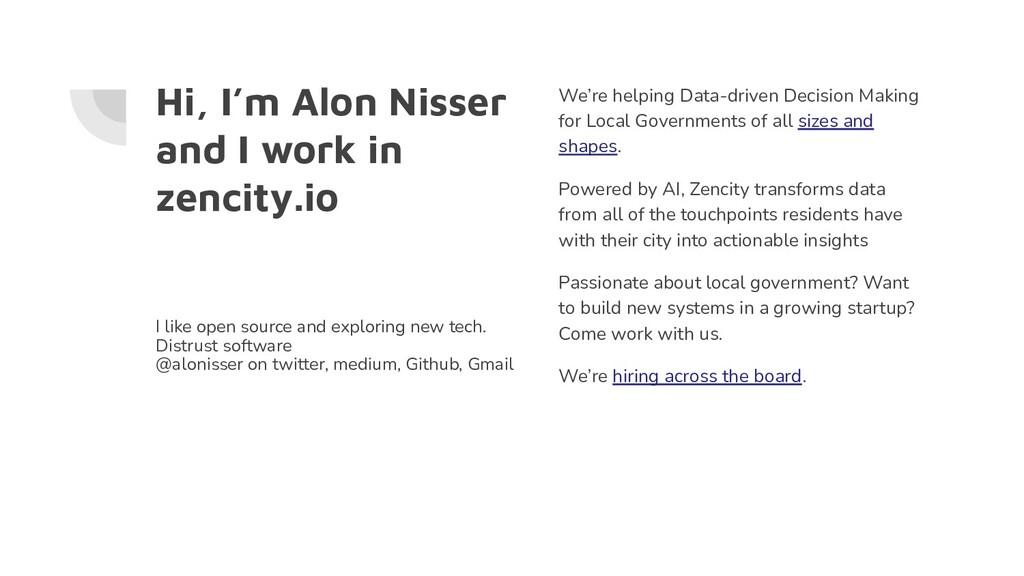 Hi, I'm Alon Nisser and I work in zencity.io I ...