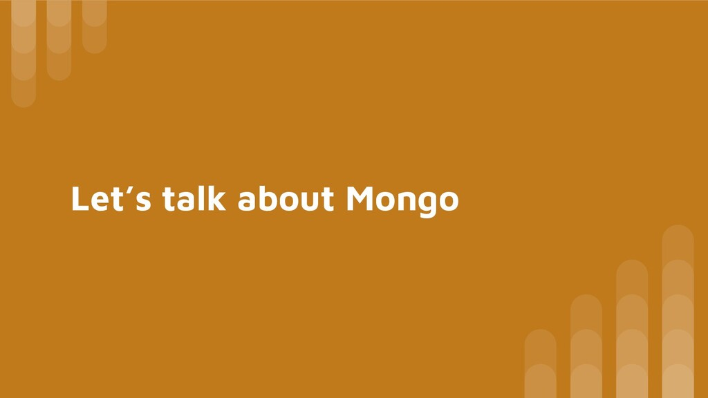 Let's talk about Mongo