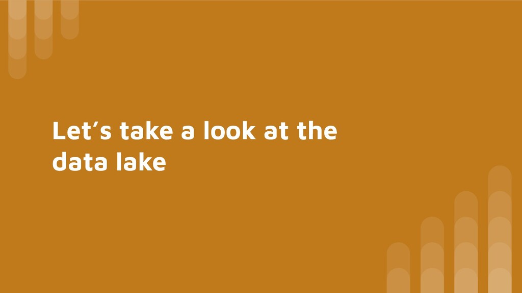 Let's take a look at the data lake