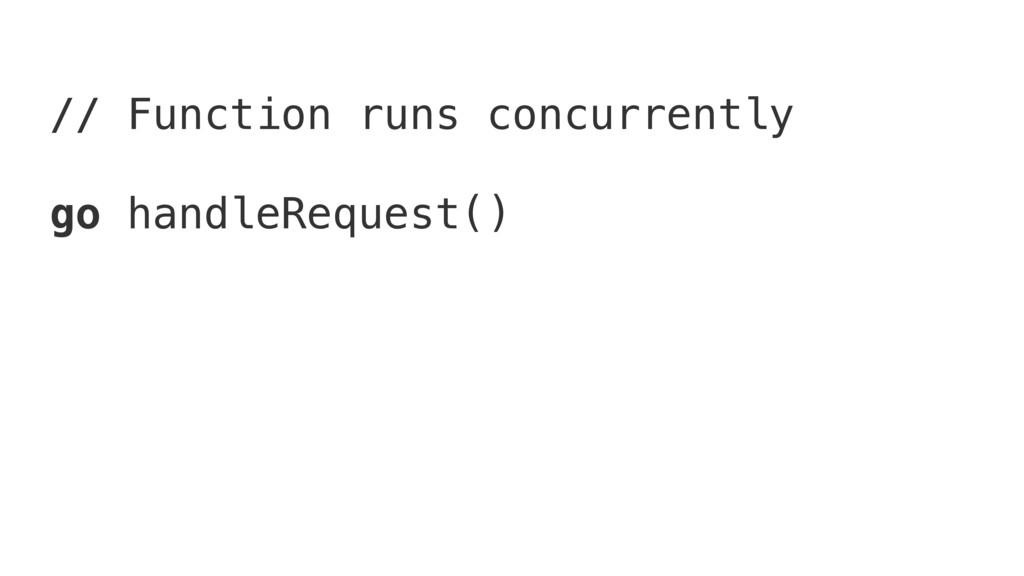 // Function runs concurrently go handleRequest()