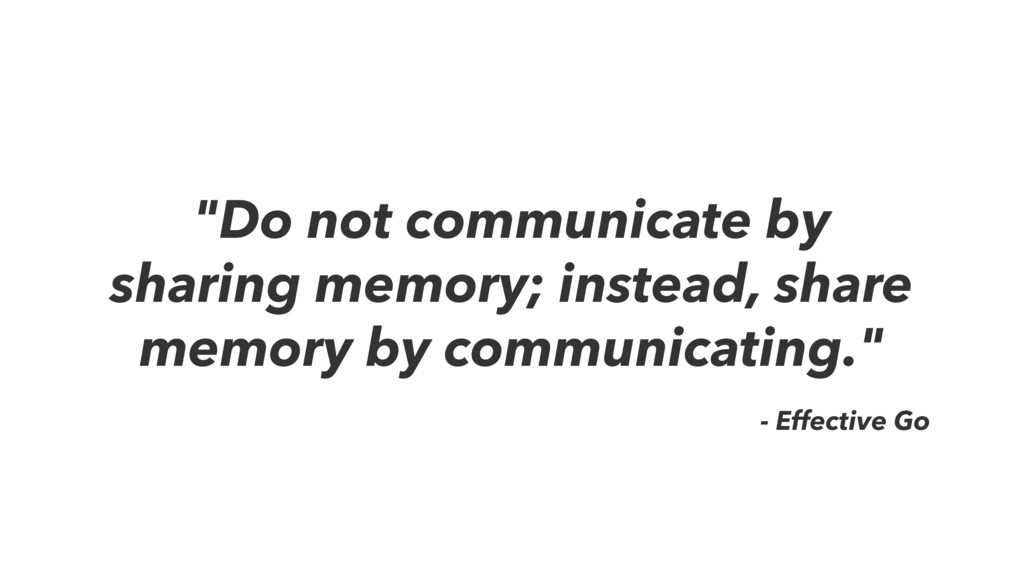 """Do not communicate by sharing memory; instead,..."