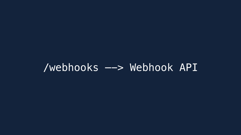 /webhooks —-> Webhook API