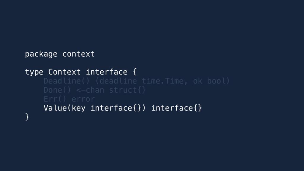 package context type Context interface { Deadli...