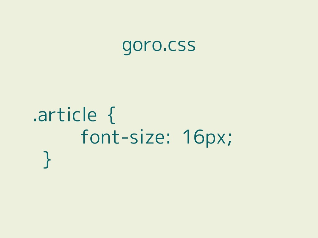 .article { font-size: 16px; } goro.css