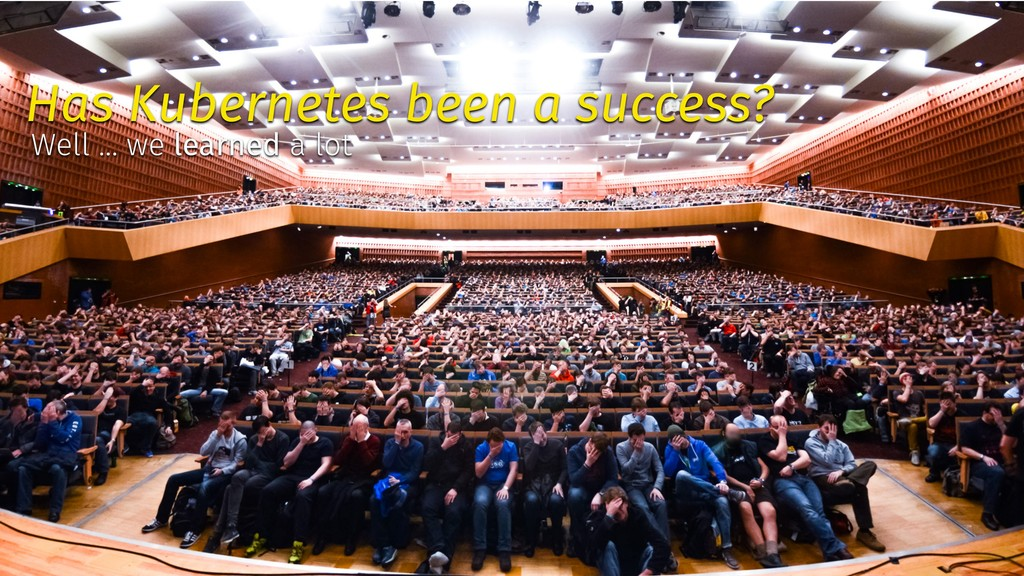 ✨ @tboeghk ✨ Has Kubernetes been a success? Wel...